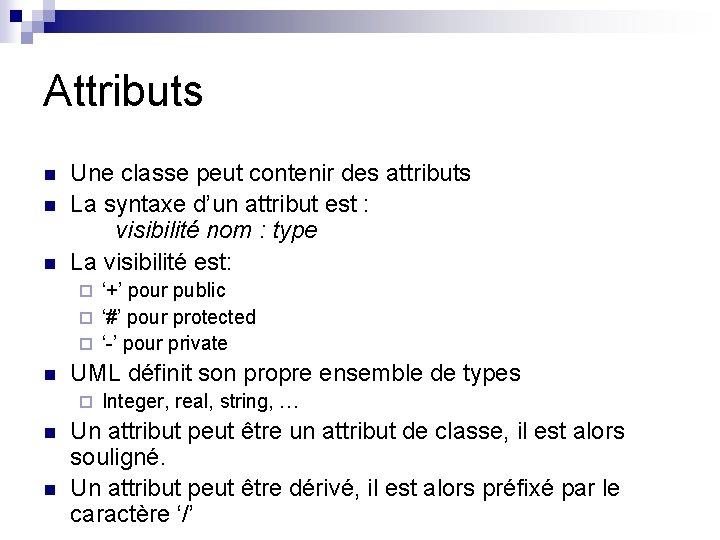 Attributs n n n Une classe peut contenir des attributs La syntaxe d'un attribut