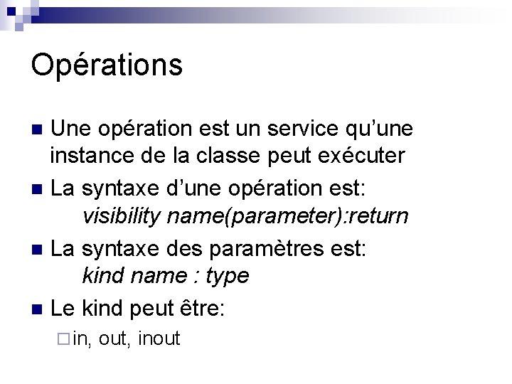 Opérations Une opération est un service qu'une instance de la classe peut exécuter n