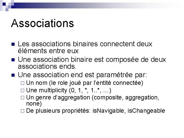 Associations n n n Les associations binaires connectent deux éléments entre eux Une association