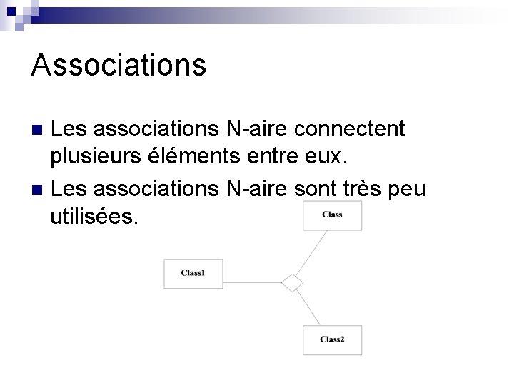 Associations Les associations N-aire connectent plusieurs éléments entre eux. n Les associations N-aire sont
