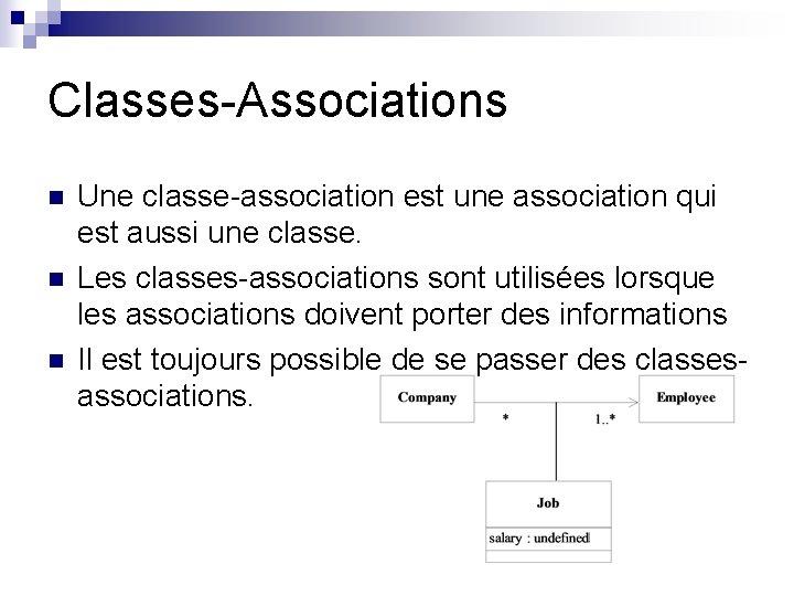 Classes-Associations n n n Une classe-association est une association qui est aussi une classe.