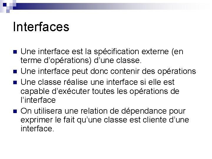 Interfaces n n Une interface est la spécification externe (en terme d'opérations) d'une classe.