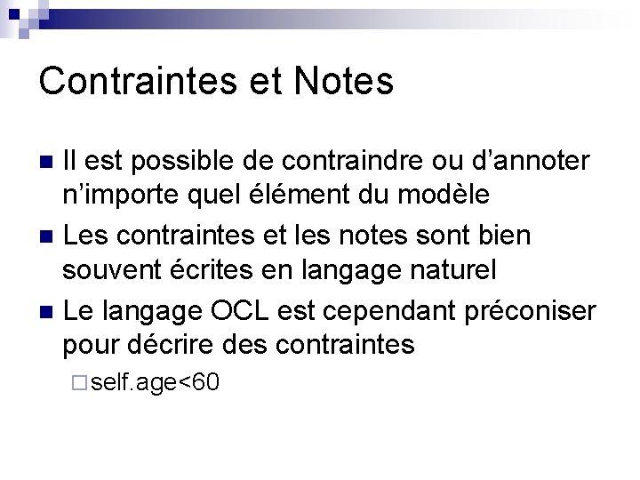 Contraintes et Notes Il est possible de contraindre ou d'annoter n'importe quel élément du