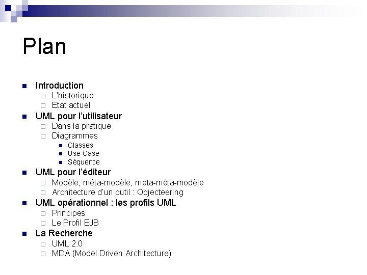 Plan n Introduction ¨ ¨ n L'historique Etat actuel UML pour l'utilisateur ¨ ¨