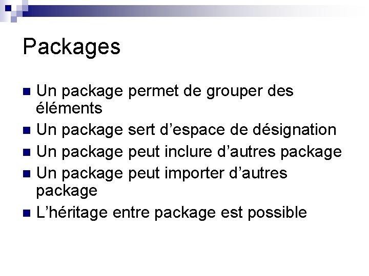 Packages Un package permet de grouper des éléments n Un package sert d'espace de