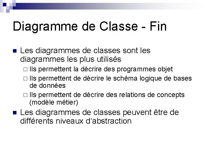 Diagramme de Classe - Fin n Les diagrammes de classes sont les diagrammes les
