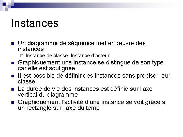 Instances n Un diagramme de séquence met en œuvre des instances ¨ n n