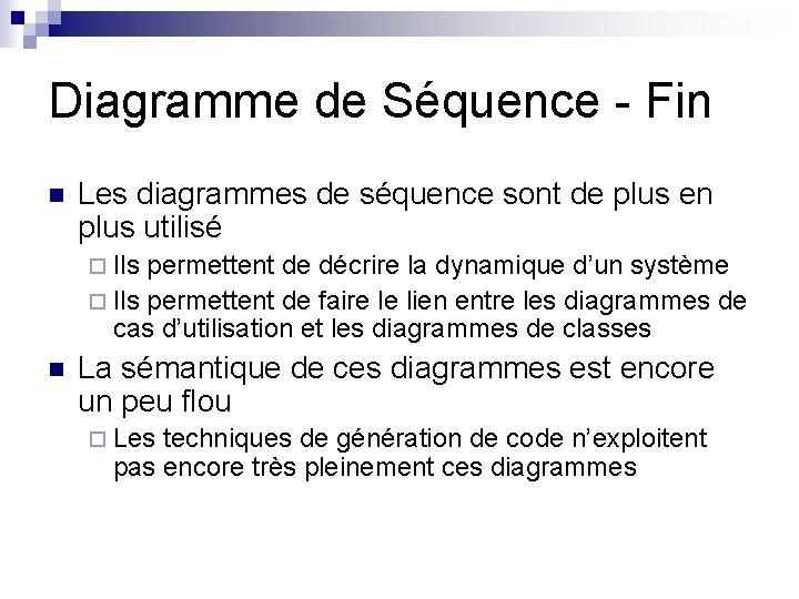 Diagramme de Séquence - Fin n Les diagrammes de séquence sont de plus en