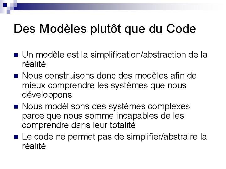 Des Modèles plutôt que du Code n n Un modèle est la simplification/abstraction de