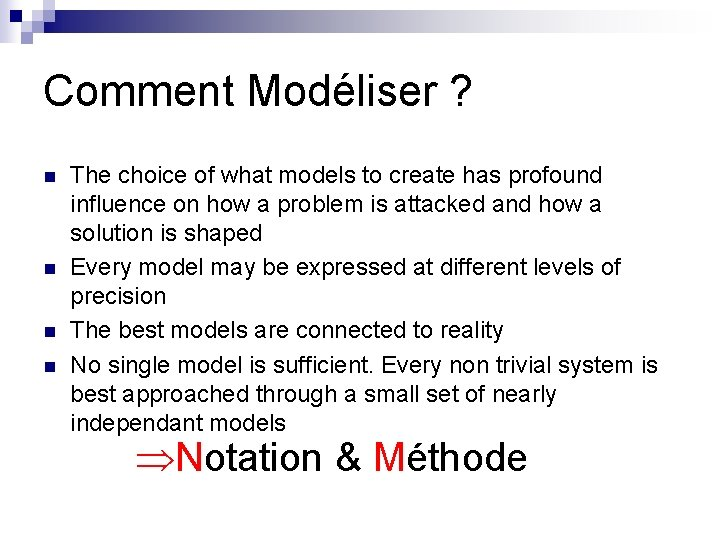 Comment Modéliser ? n n The choice of what models to create has profound