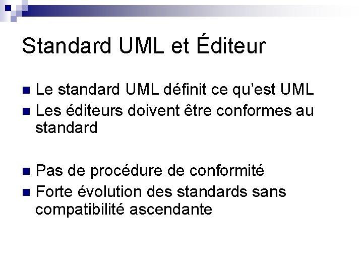 Standard UML et Éditeur Le standard UML définit ce qu'est UML n Les éditeurs