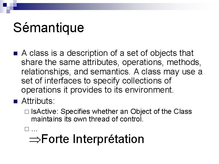 Sémantique n n A class is a description of a set of objects that