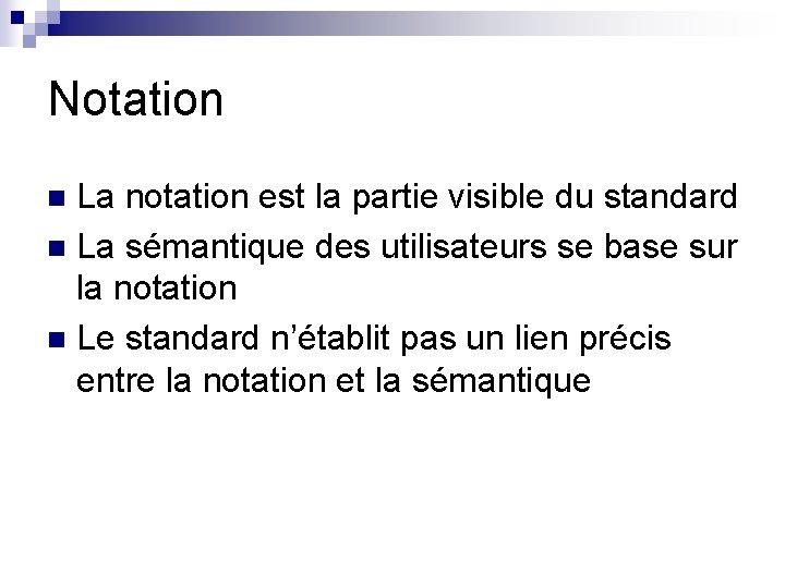 Notation La notation est la partie visible du standard n La sémantique des utilisateurs
