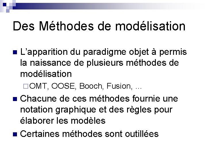 Des Méthodes de modélisation n L'apparition du paradigme objet à permis la naissance de