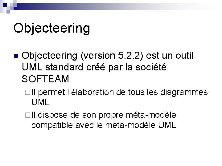 Objecteering n Objecteering (version 5. 2. 2) est un outil UML standard créé par