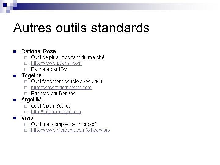 Autres outils standards n Rational Rose ¨ ¨ ¨ n Together ¨ ¨ ¨