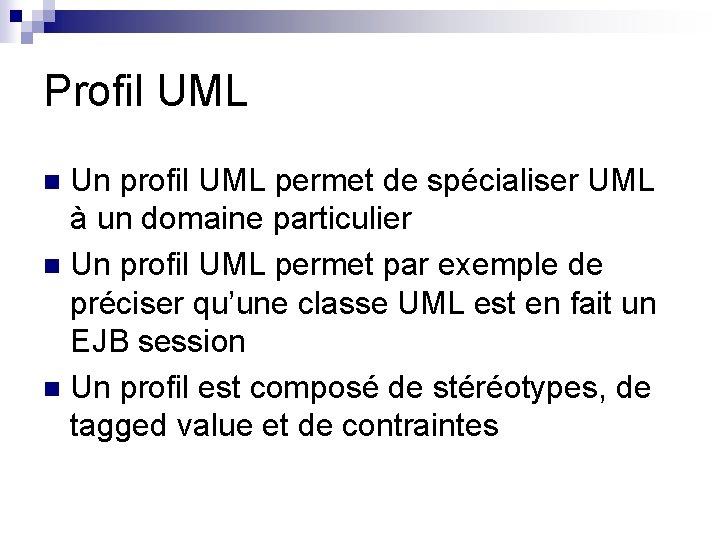 Profil UML Un profil UML permet de spécialiser UML à un domaine particulier n