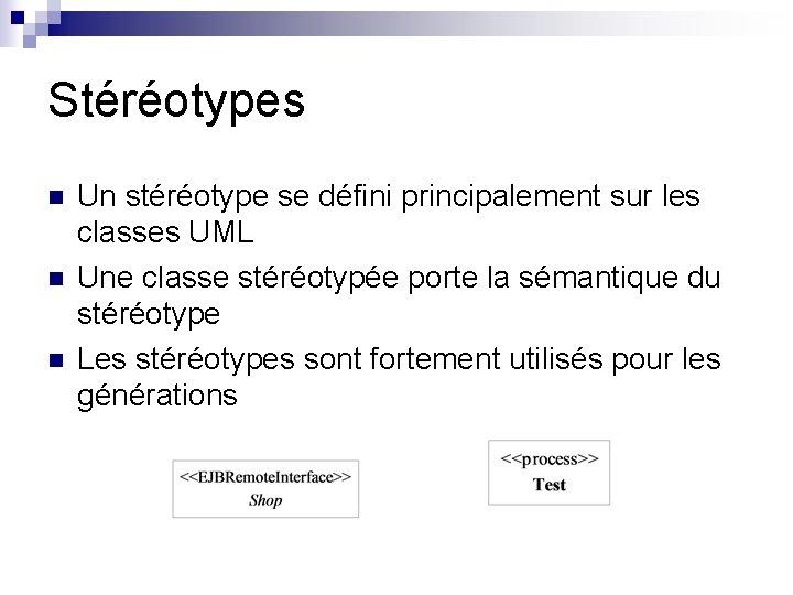 Stéréotypes n n n Un stéréotype se défini principalement sur les classes UML Une