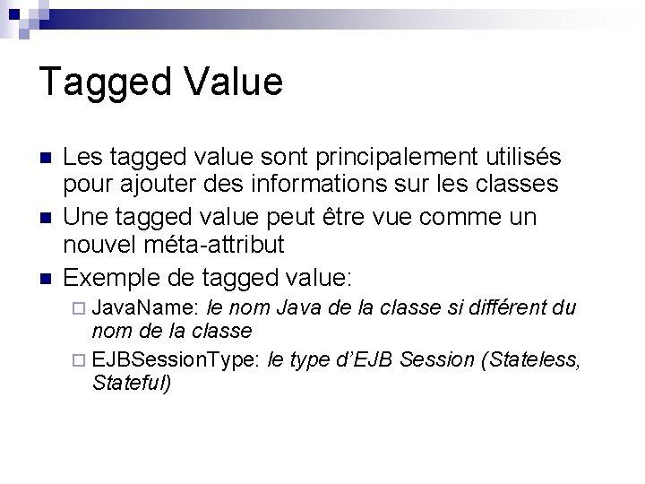 Tagged Value n n n Les tagged value sont principalement utilisés pour ajouter des