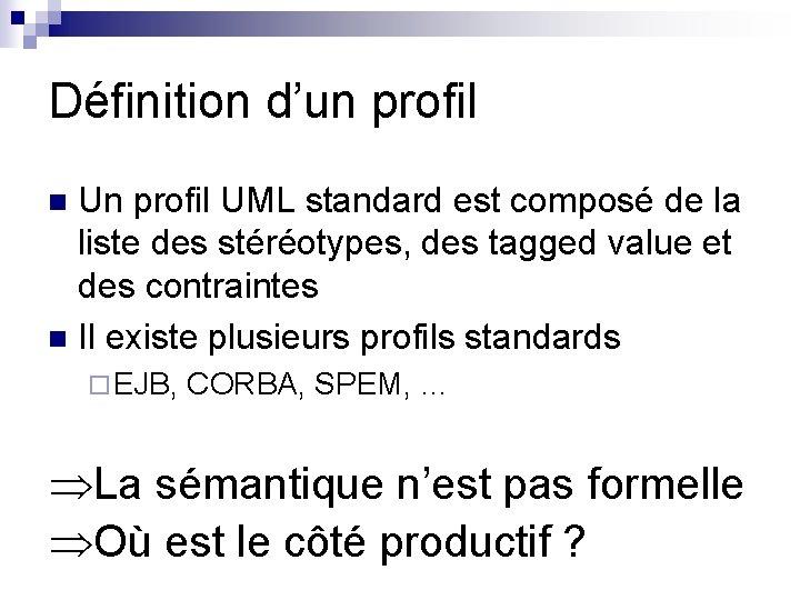 Définition d'un profil UML standard est composé de la liste des stéréotypes, des tagged