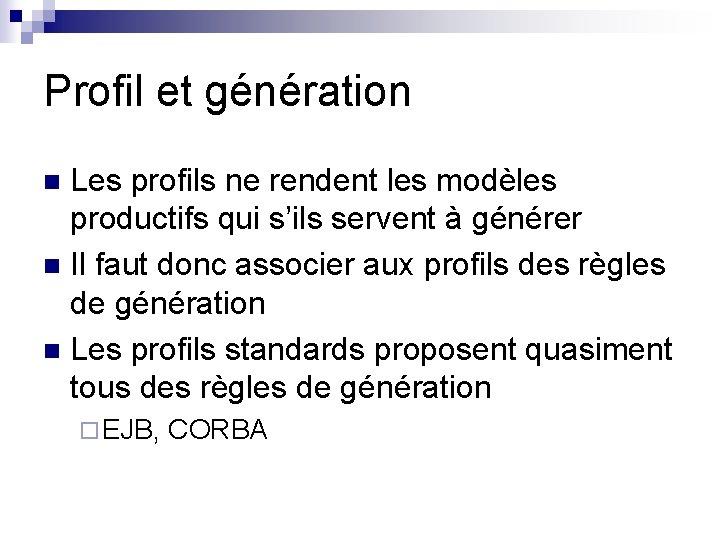 Profil et génération Les profils ne rendent les modèles productifs qui s'ils servent à