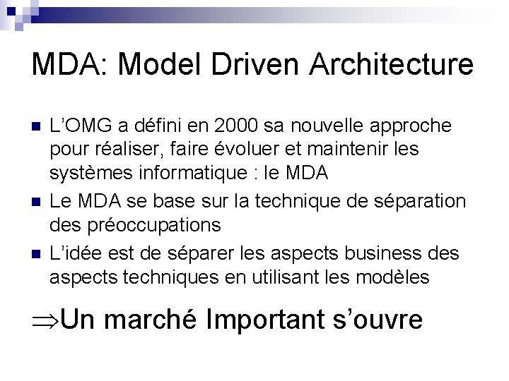 MDA: Model Driven Architecture n n n L'OMG a défini en 2000 sa nouvelle