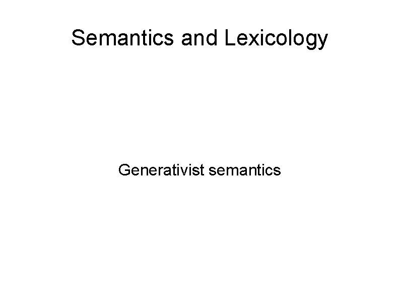 Semantics and Lexicology Generativist semantics