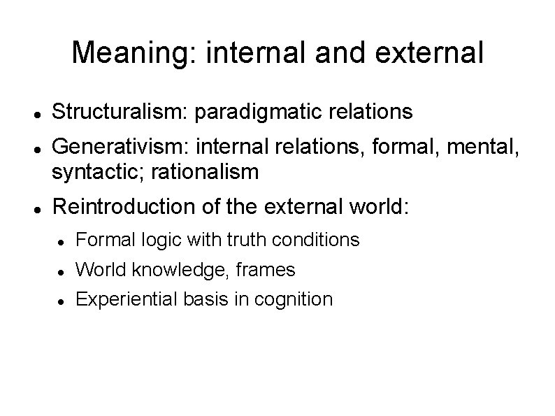 Meaning: internal and external Structuralism: paradigmatic relations Generativism: internal relations, formal, mental, syntactic; rationalism