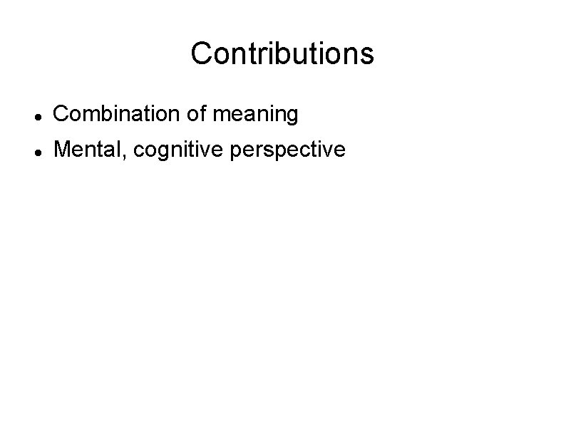 Contributions Combination of meaning Mental, cognitive perspective