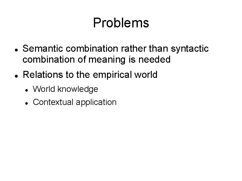 Problems Semantic combination rather than syntactic combination of meaning is needed Relations to the