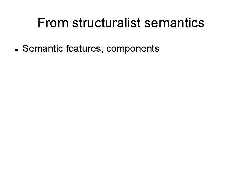 From structuralist semantics Semantic features, components