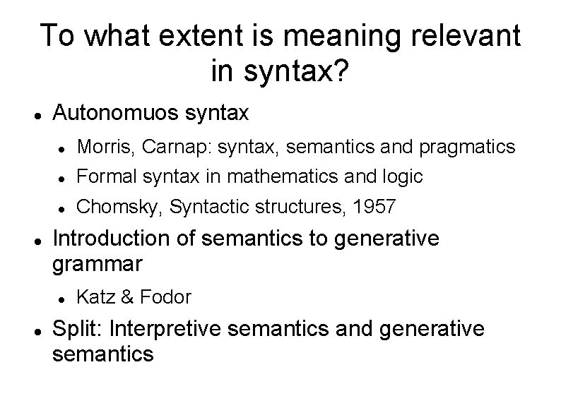 To what extent is meaning relevant in syntax? Autonomuos syntax Morris, Carnap: syntax, semantics