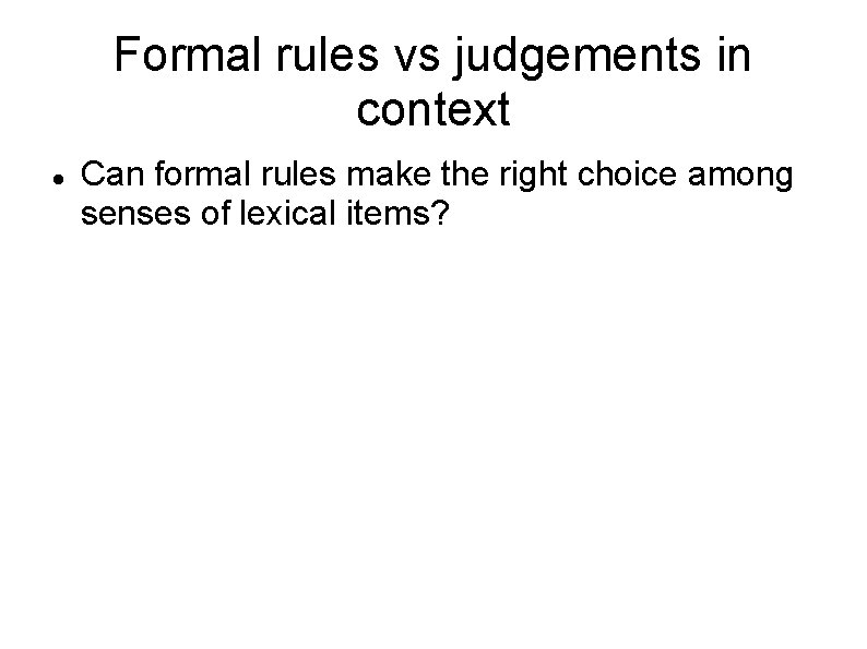 Formal rules vs judgements in context Can formal rules make the right choice among