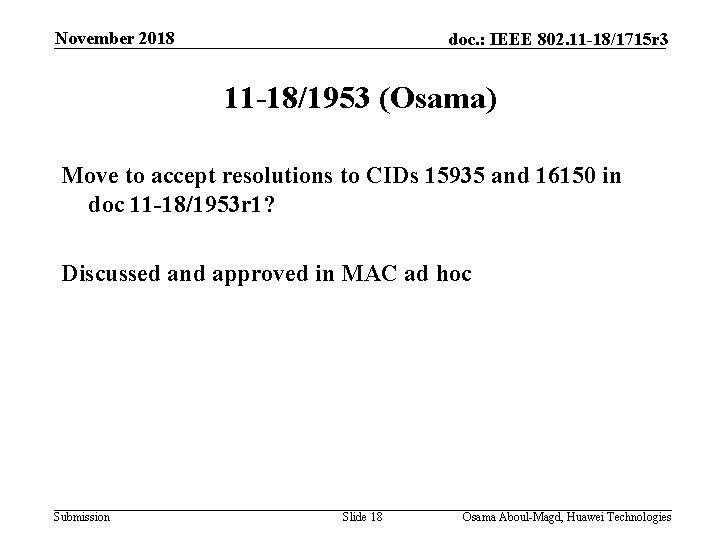 November 2018 doc. : IEEE 802. 11 -18/1715 r 3 11 -18/1953 (Osama) Move