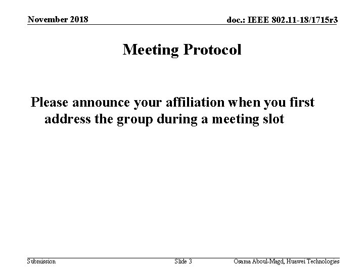 November 2018 doc. : IEEE 802. 11 -18/1715 r 3 Meeting Protocol Please announce