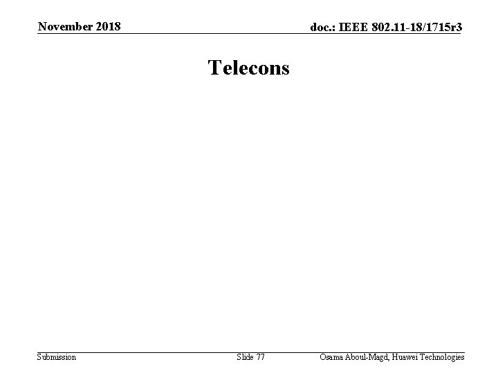 November 2018 doc. : IEEE 802. 11 -18/1715 r 3 Telecons Submission Slide 77
