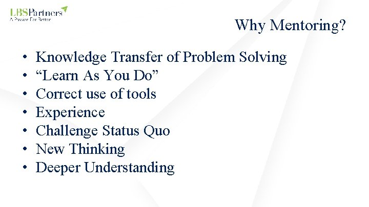 """Why Mentoring? • • Knowledge Transfer of Problem Solving """"Learn As You Do"""" Correct"""