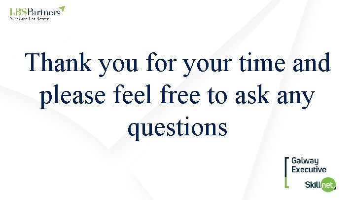 Thank you for your time and please feel free to ask any questions