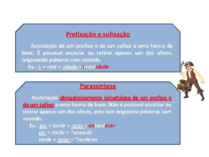 Prefixação e sufixação Associação de um prefixo e de um sufixo a uma forma