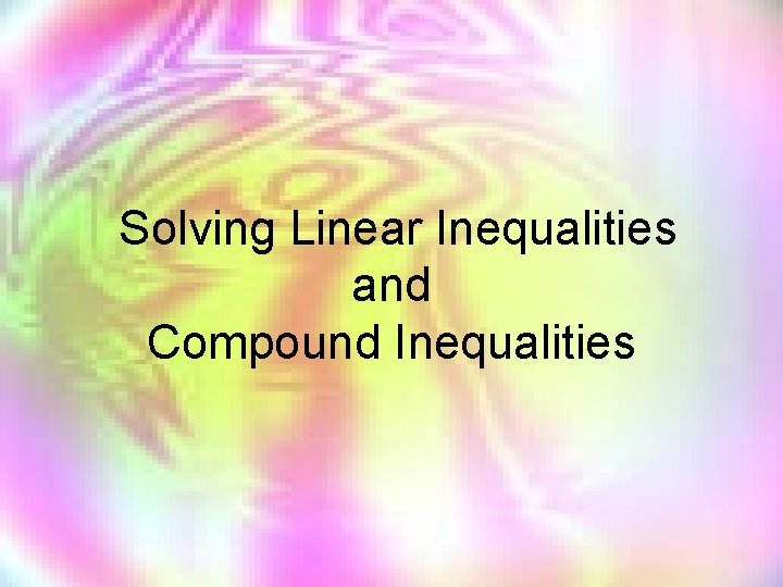 Solving Linear Inequalities and Compound Inequalities