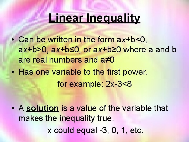 Linear Inequality • Can be written in the form ax+b<0, ax+b>0, ax+b≤ 0, or