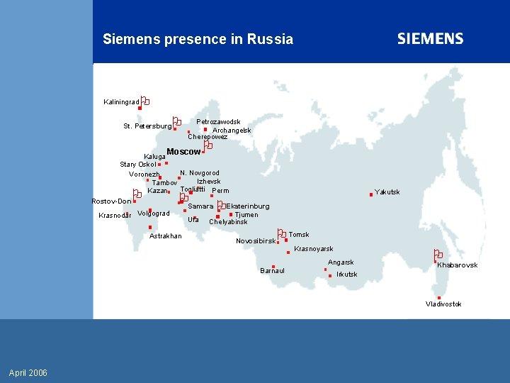Siemens presence in Russia Kaliningrad St. Petersburg Petrozawodsk Archangelsk Cherepowez Moscow Kaluga Stary Oskol