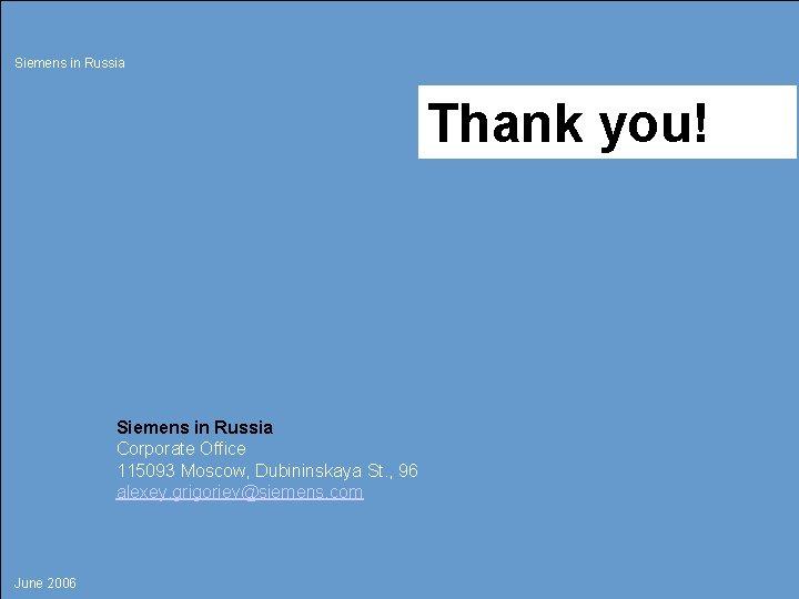 Siemens in Russia Thank you! Siemens in Russia Corporate Office 115093 Moscow, Dubininskaya St.