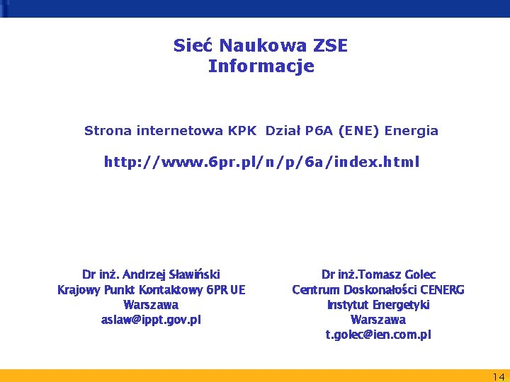 Sieć Naukowa ZSE Informacje Strona internetowa KPK Dział P 6 A (ENE) Energia http: