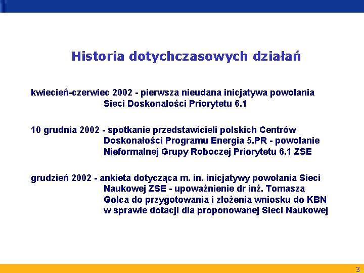 Historia dotychczasowych działań kwiecień-czerwiec 2002 - pierwsza nieudana inicjatywa powołania Sieci Doskonałości Priorytetu 6.