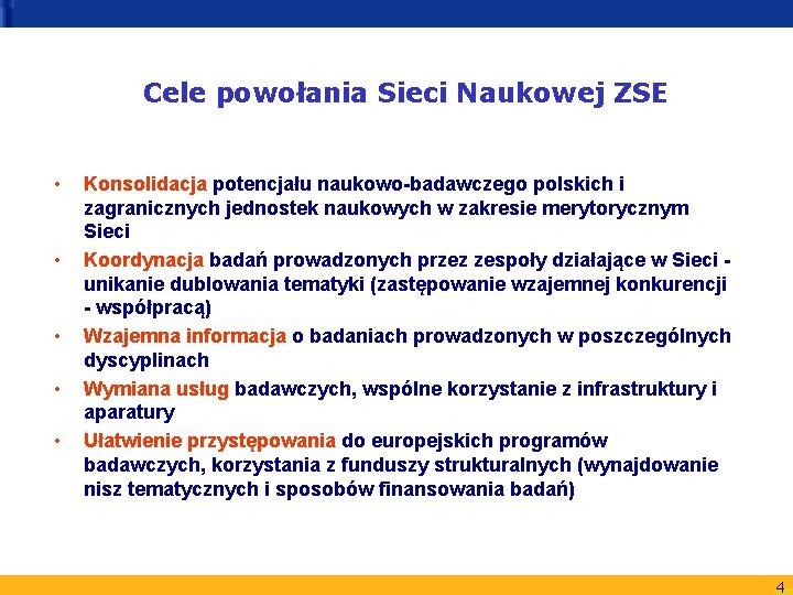 Cele powołania Sieci Naukowej ZSE • • • Konsolidacja potencjału naukowo-badawczego polskich i zagranicznych