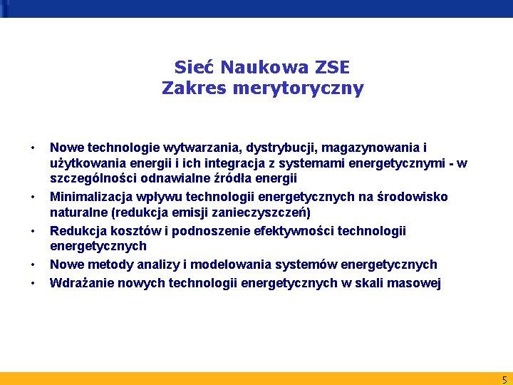 Sieć Naukowa ZSE Zakres merytoryczny • • • Nowe technologie wytwarzania, dystrybucji, magazynowania i