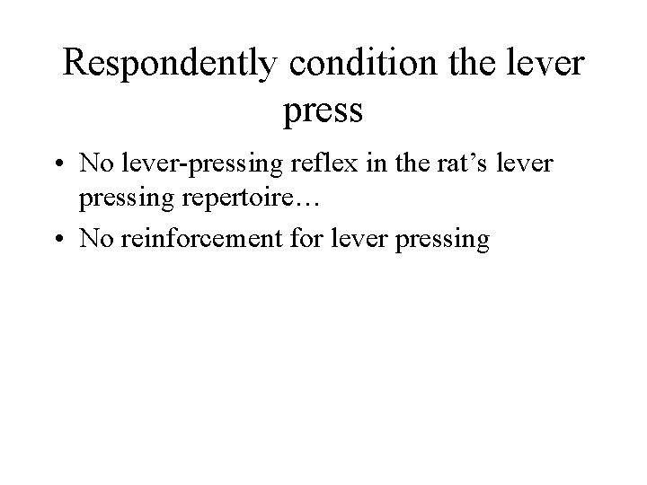 Respondently condition the lever press • No lever-pressing reflex in the rat's lever pressing