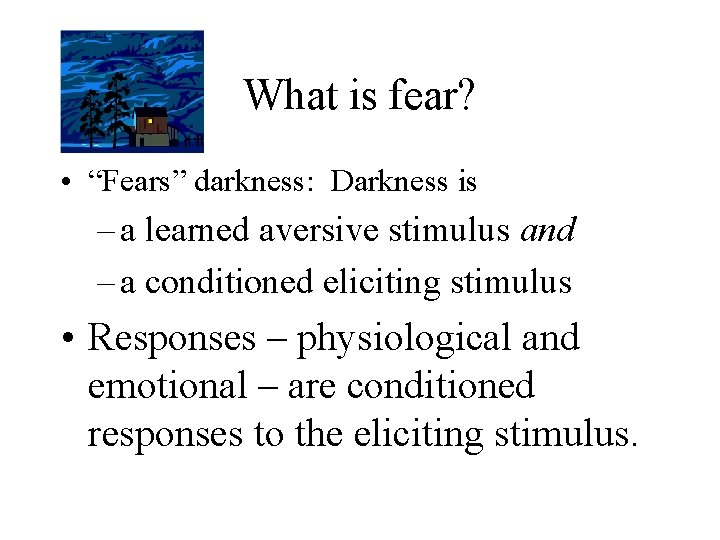 """What is fear? • """"Fears"""" darkness: Darkness is – a learned aversive stimulus and"""