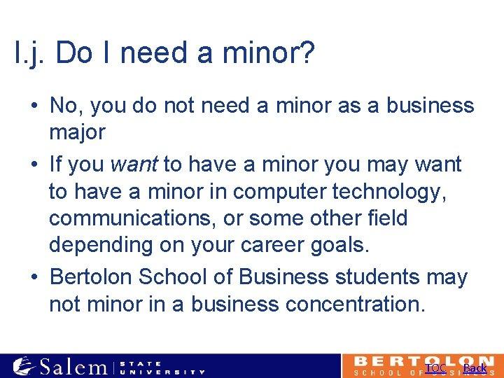 I. j. Do I need a minor? • No, you do not need a